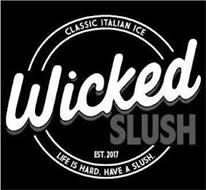 WICKED SLUSH EST. 2017 CLASSIC ITALIAN ICE LIFE IS HARD. HAVE A SLUSH.