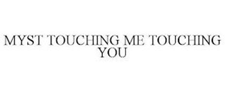 MYST TOUCHING ME TOUCHING YOU