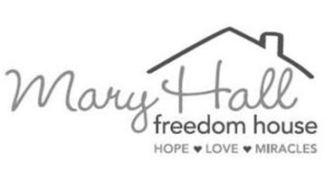 MARY HALL FREEDOM HOUSE HOPE LOVE MIRACLES