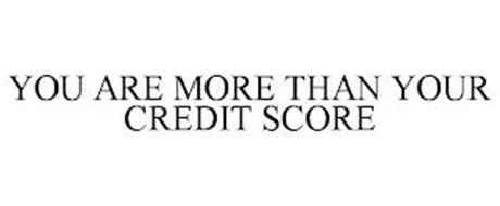 YOU ARE MORE THAN YOUR CREDIT SCORE