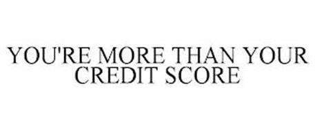 YOU'RE MORE THAN YOUR CREDIT SCORE