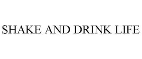 SHAKE AND DRINK LIFE