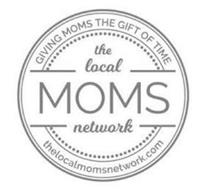 GIVING MOMS THE GIFT OF TIME THE LOCAL MOMS NETWORK THELOCALMOMSNETWORK.COM