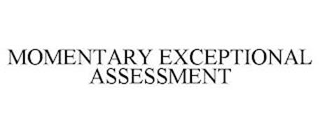 MOMENTARY EXCEPTIONAL ASSESSMENT