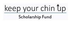 KEEP YOUR CHIN UP SCHOLARSHIP FUND