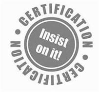 ·CERTIFICATION· INSIST ON IT! CERTIFICATION