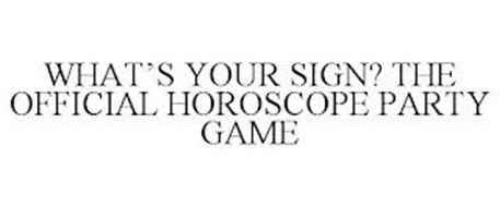WHAT'S YOUR SIGN? THE OFFICIAL HOROSCOPE PARTY GAME