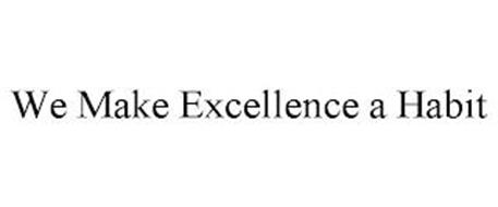 WE MAKE EXCELLENCE A HABIT
