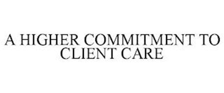 A HIGHER COMMITMENT TO CLIENT CARE