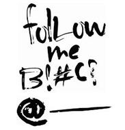 FOLLOW ME B!#C? @____
