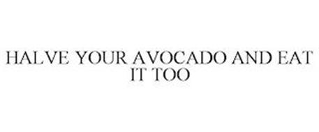 HALVE YOUR AVOCADO AND EAT IT TOO