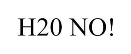 H20 NO!