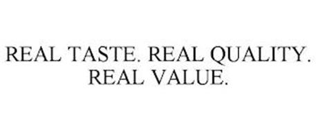 REAL TASTE. REAL QUALITY. REAL VALUE.