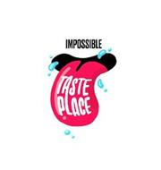 IMPOSSIBLE TASTE PLACE
