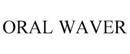 ORAL WAVER