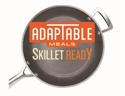 ADAPTABLE MEALS SKILLET READY