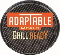 ADAPTABLE MEALS GRILLREADY