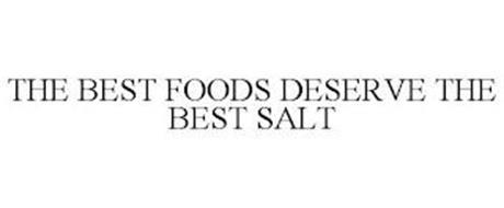 THE BEST FOODS DESERVE THE BEST SALT