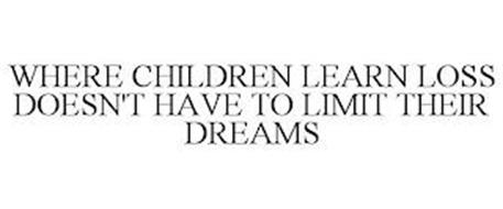 WHERE CHILDREN LEARN LOSS DOESN'T HAVE TO LIMIT THEIR DREAMS