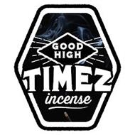 GOOD HIGH TIMEZ INCENSE