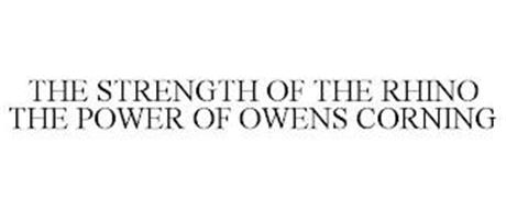 THE STRENGTH OF THE RHINO THE POWER OF OWENS CORNING