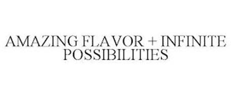 AMAZING FLAVOR + INFINITE POSSIBILITIES