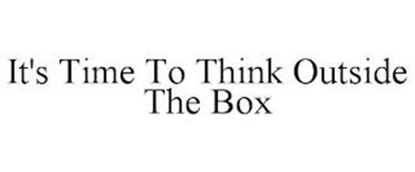 IT'S TIME TO THINK OUTSIDE THE BOX