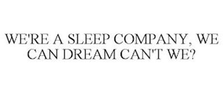 WE'RE A SLEEP COMPANY, WE CAN DREAM CAN'T WE?