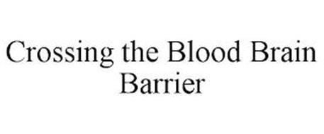 CROSSING THE BLOOD BRAIN BARRIER