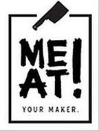 MEAT YOUR MAKER!