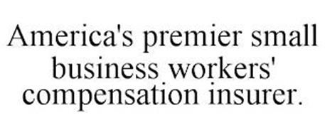 AMERICA'S PREMIER SMALL BUSINESS WORKERS' COMPENSATION INSURER.