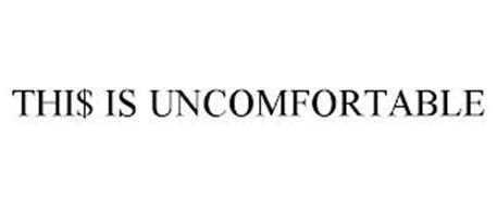THI$ IS UNCOMFORTABLE