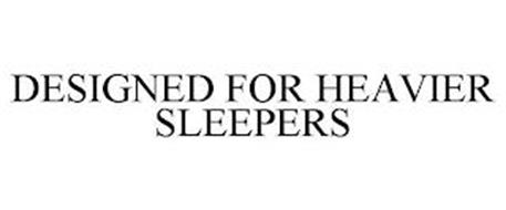 DESIGNED FOR HEAVIER SLEEPERS