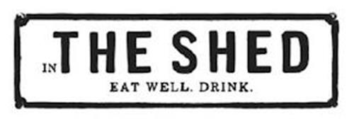IN THE SHED EAT WELL. AND DRINK.