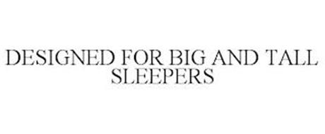 DESIGNED FOR BIG AND TALL SLEEPERS