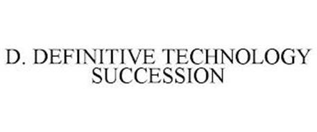 D. DEFINITIVE TECHNOLOGY SUCCESSION
