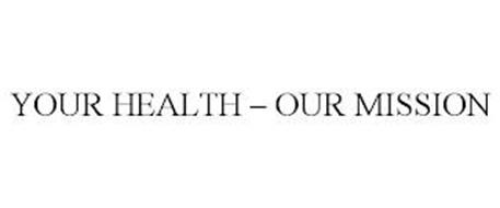 YOUR HEALTH - OUR MISSION