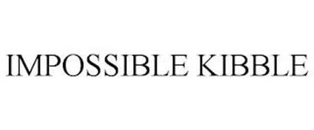 IMPOSSIBLE KIBBLE