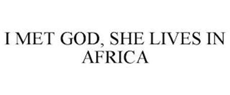 I MET GOD, SHE LIVES IN AFRICA
