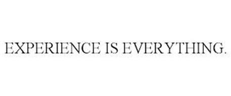 EXPERIENCE IS EVERYTHING.