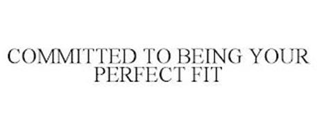 COMMITTED TO BEING YOUR PERFECT FIT