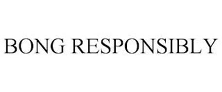 BONG RESPONSIBLY