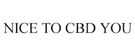 NICE TO CBD YOU