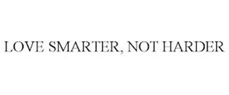 LOVE SMARTER, NOT HARDER