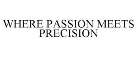 WHERE PASSION MEETS PRECISION