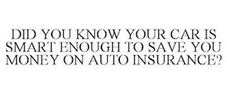 DID YOU KNOW YOUR CAR IS SMART ENOUGH TO SAVE YOU MONEY ON AUTO INSURANCE?