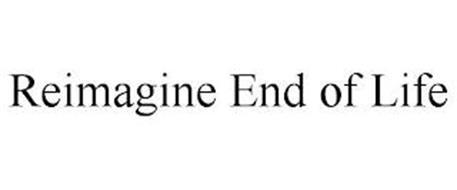 REIMAGINE END OF LIFE