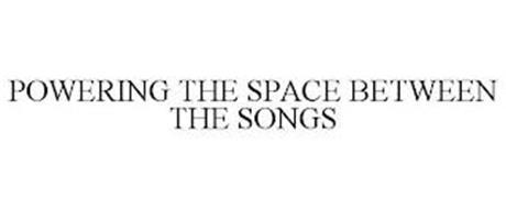 POWERING THE SPACE BETWEEN THE SONGS