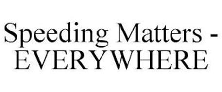 SPEEDING MATTERS - EVERYWHERE