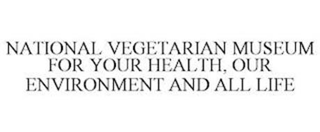 NATIONAL VEGETARIAN MUSEUM FOR YOUR HEALTH, OUR ENVIRONMENT AND ALL LIFE